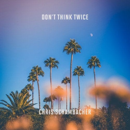 Chris Schambacher Don't Think Twice